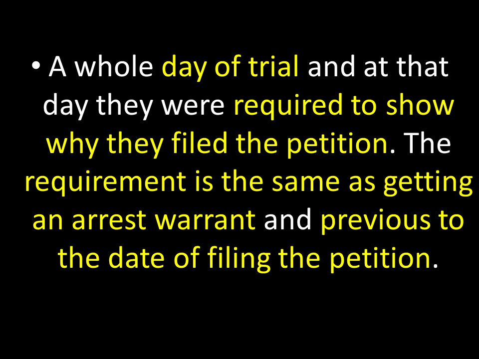 A whole day of trial and at that day they were required to show why they filed the petition.