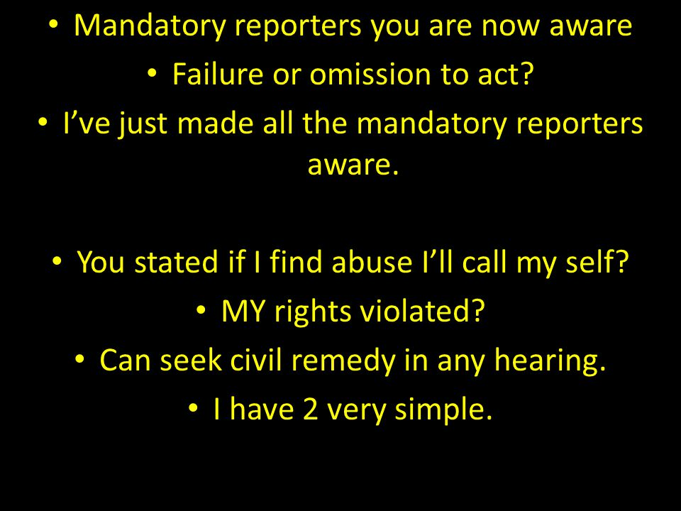 Mandatory reporters you are now aware Failure or omission to act