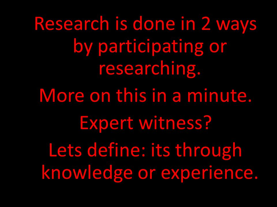 Research is done in 2 ways by participating or researching