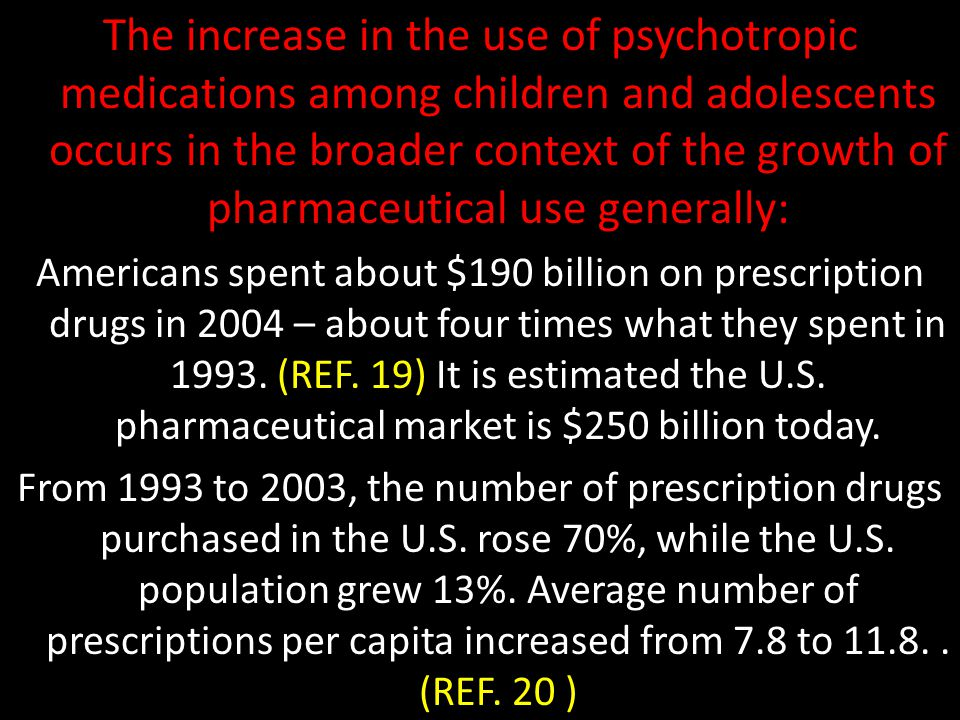 The increase in the use of psychotropic medications among children and adolescents occurs in the broader context of the growth of pharmaceutical use generally: