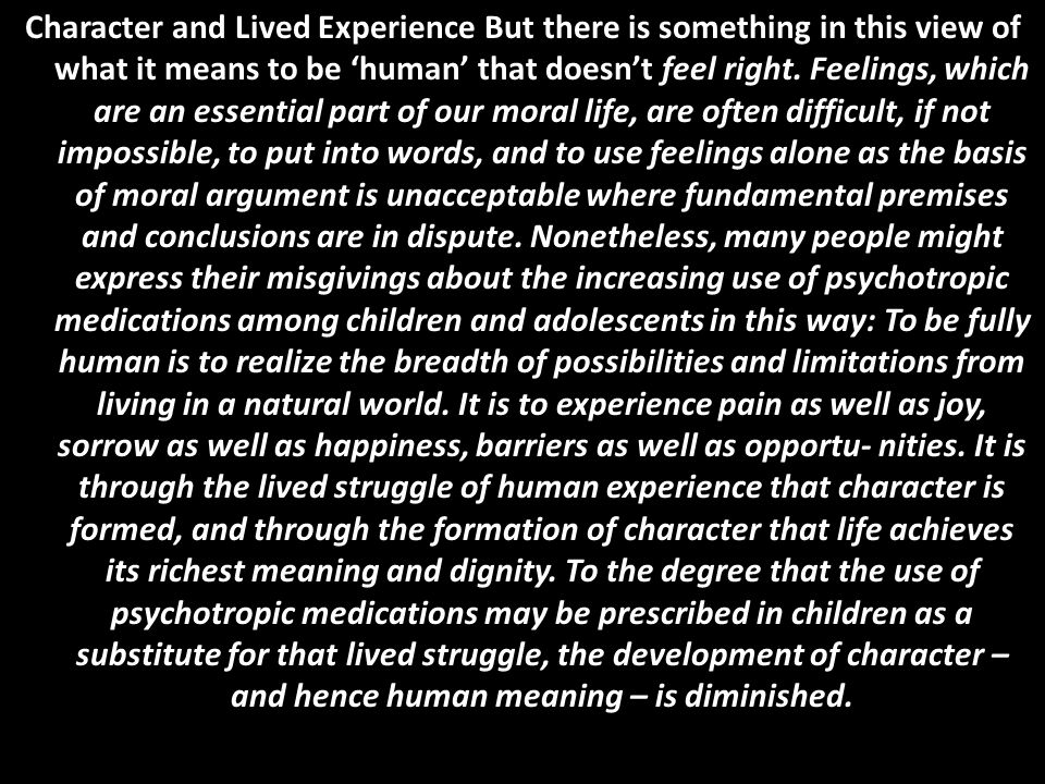 Character and Lived Experience But there is something in this view of what it means to be 'human' that doesn't feel right.