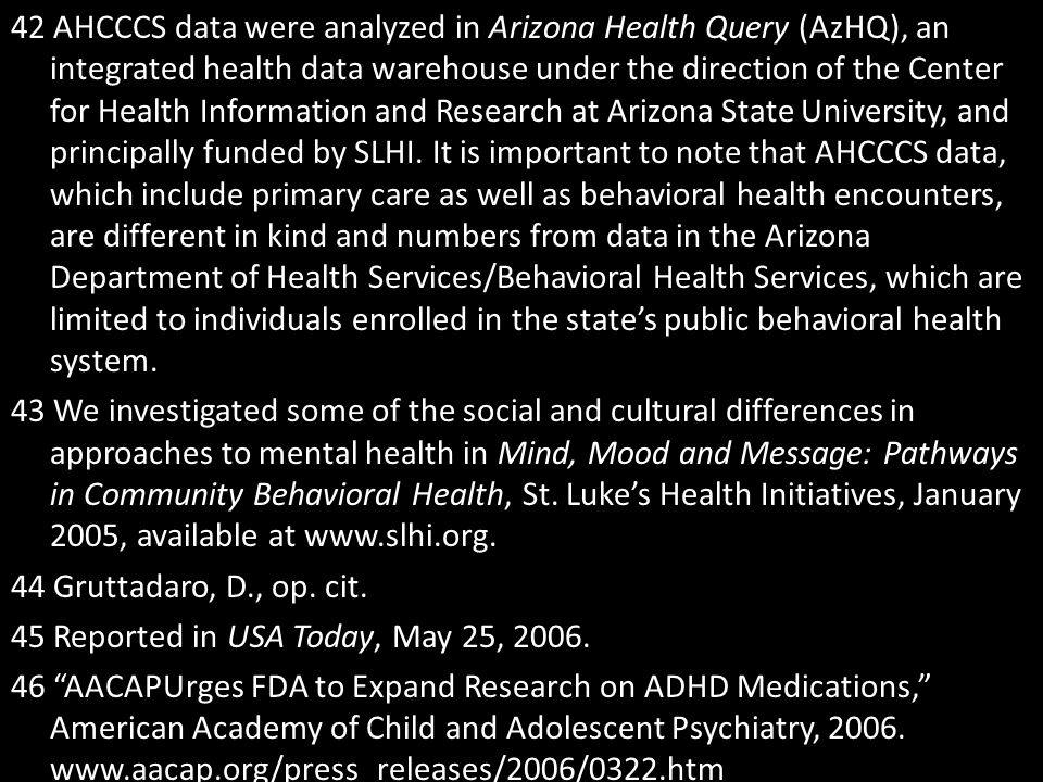 42 AHCCCS data were analyzed in Arizona Health Query (AzHQ), an integrated health data warehouse under the direction of the Center for Health Information and Research at Arizona State University, and principally funded by SLHI.