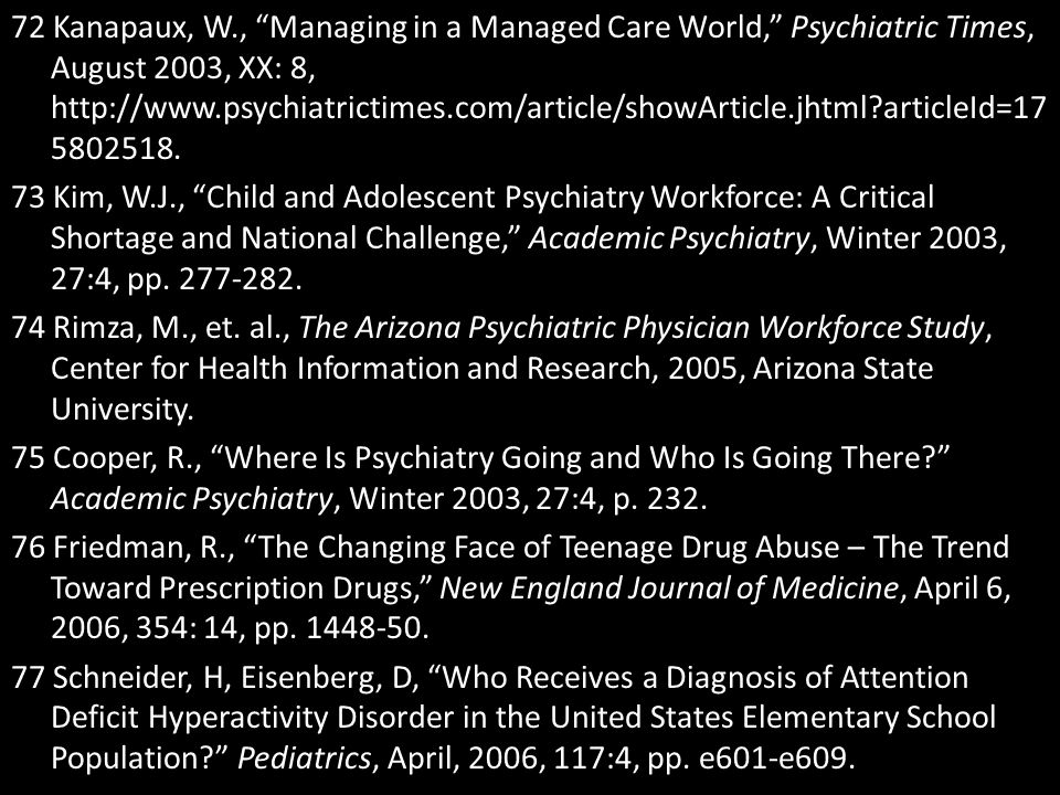 72 Kanapaux, W., Managing in a Managed Care World, Psychiatric Times, August 2003, XX: 8, http://www.psychiatrictimes.com/article/showArticle.jhtml articleId=175802518.