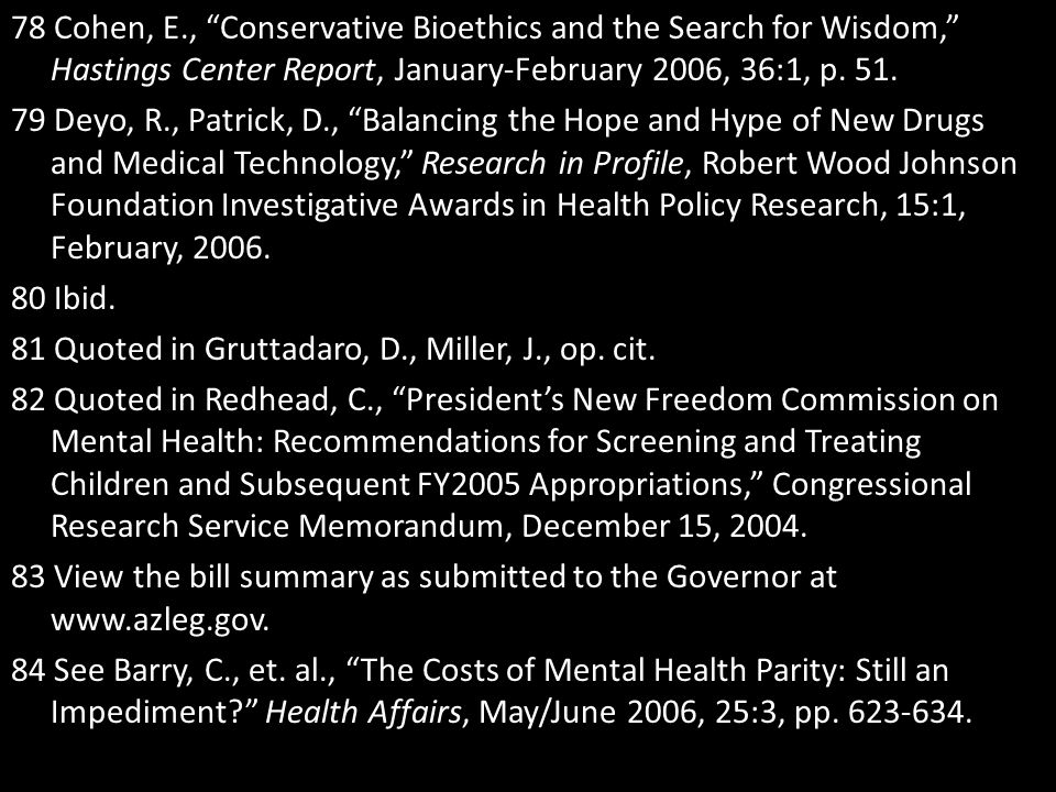 78 Cohen, E., Conservative Bioethics and the Search for Wisdom, Hastings Center Report, January-February 2006, 36:1, p.