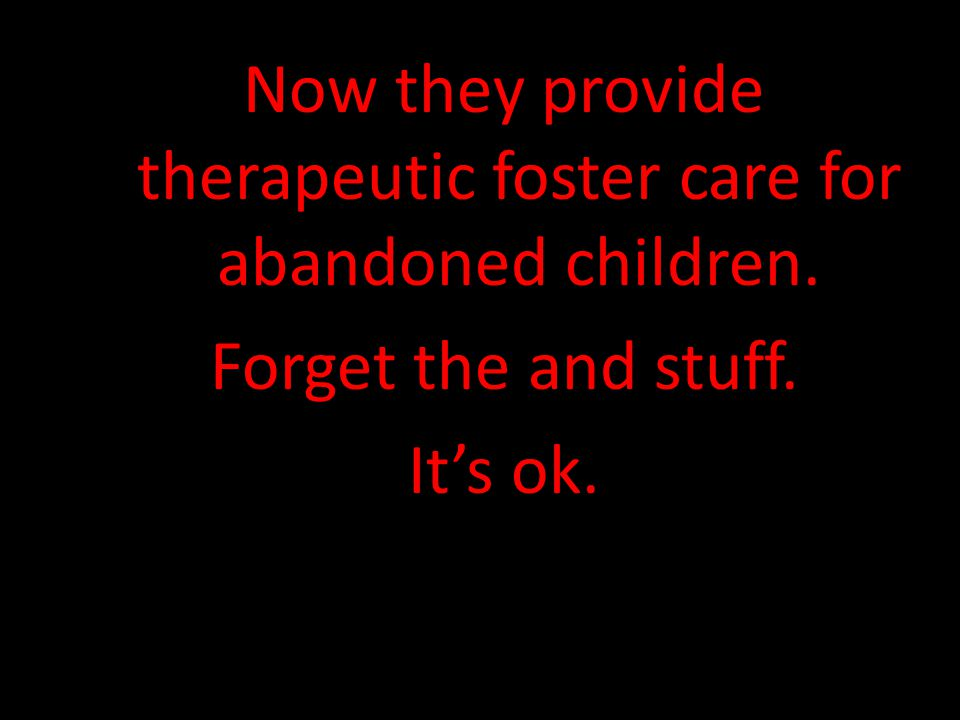 Now they provide therapeutic foster care for abandoned children