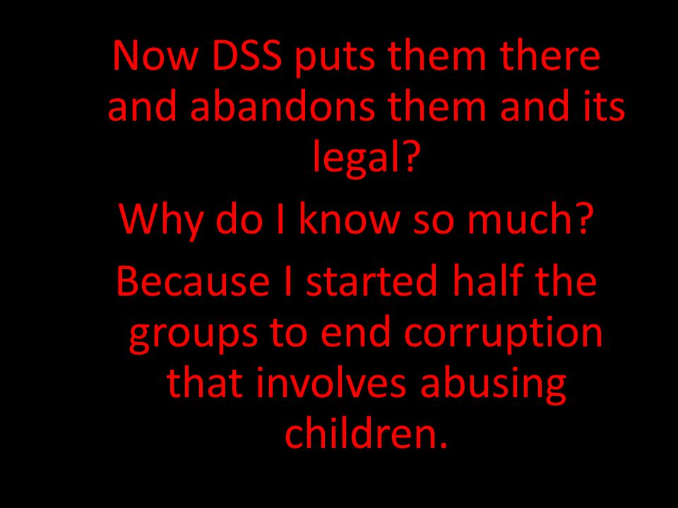 Now DSS puts them there and abandons them and its legal