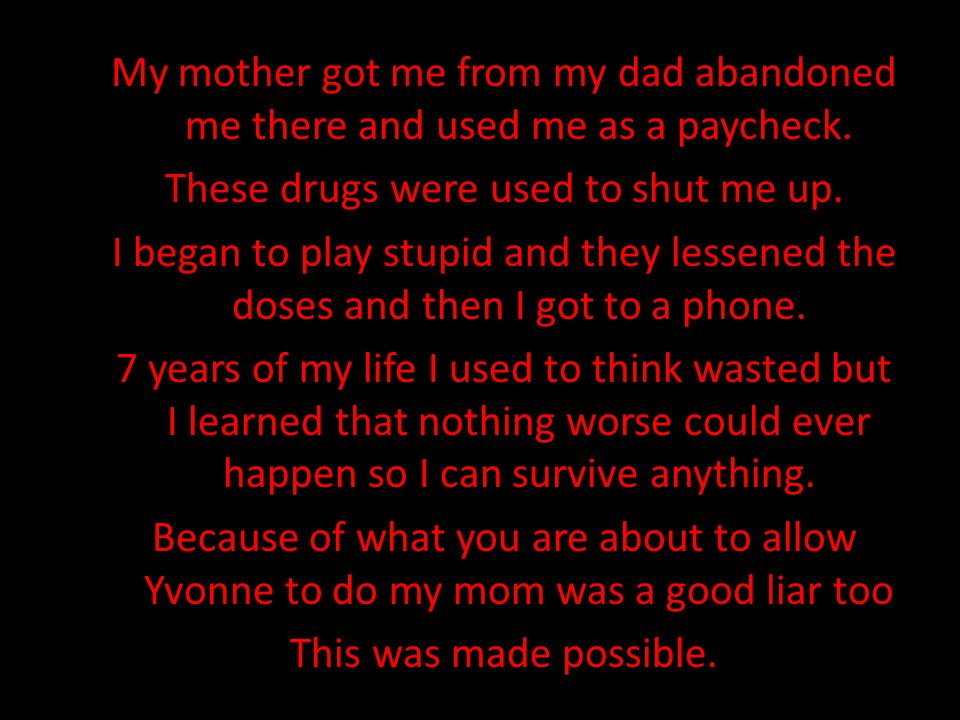 My mother got me from my dad abandoned me there and used me as a paycheck.