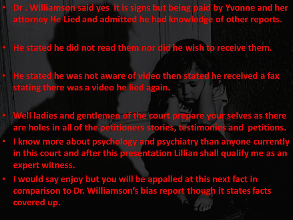 Dr . Williamson said yes it is signs but being paid by Yvonne and her attorney He Lied and admitted he had knowledge of other reports.