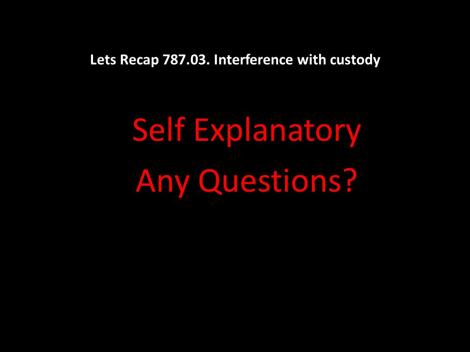 Lets Recap 787.03. Interference with custody