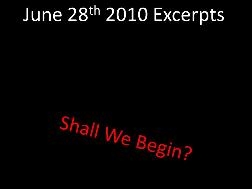 June 28th 2010 Excerpts Shall We Begin