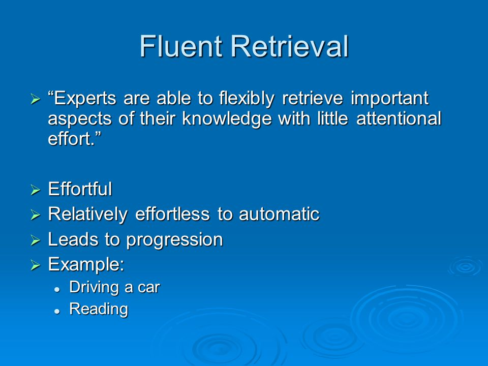 Fluent Retrieval Experts are able to flexibly retrieve important aspects of their knowledge with little attentional effort.