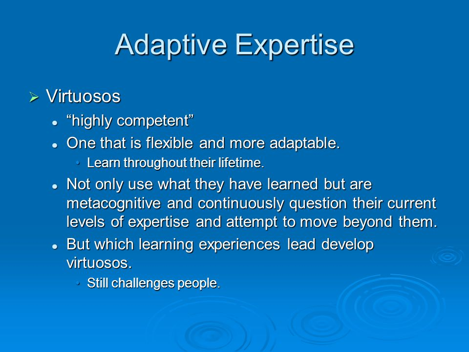 Adaptive Expertise Virtuosos highly competent