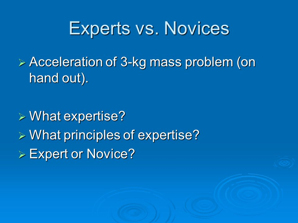 Experts vs. Novices Acceleration of 3-kg mass problem (on hand out).