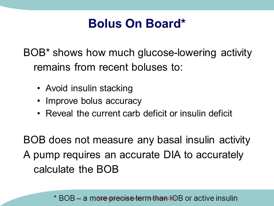 Bolus On Board* BOB* shows how much glucose-lowering activity remains from recent boluses to: Avoid insulin stacking.