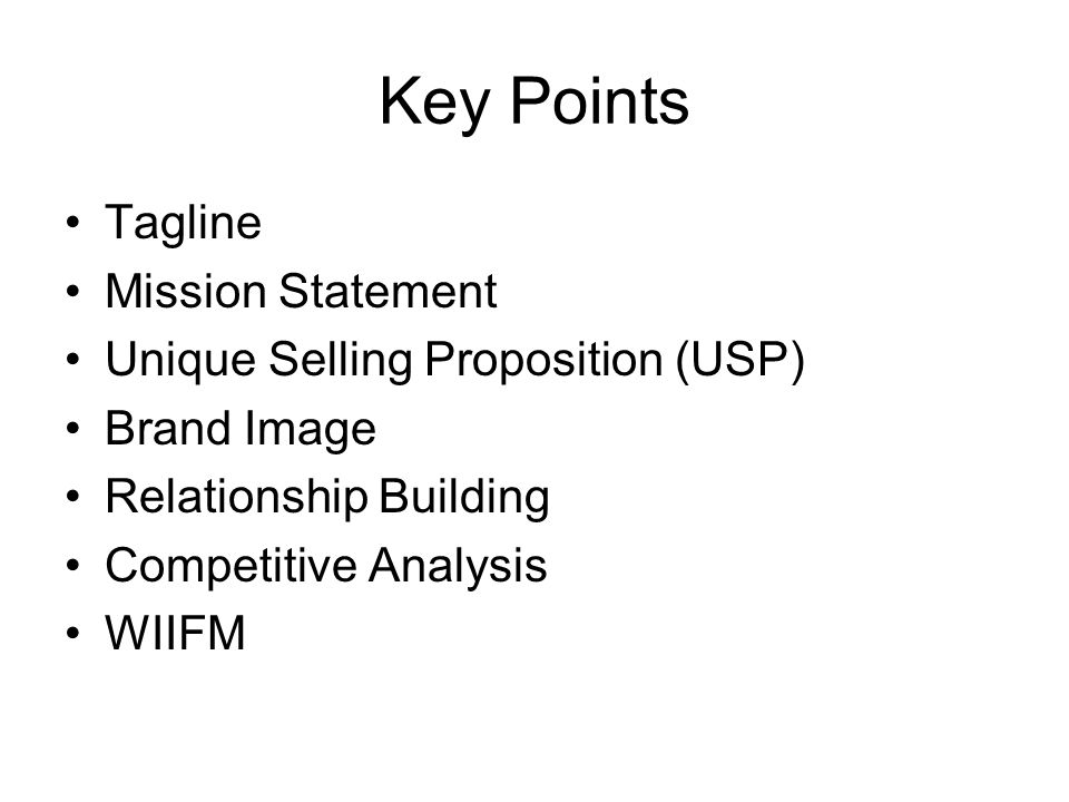 Key Points Tagline Mission Statement Unique Selling Proposition (USP)