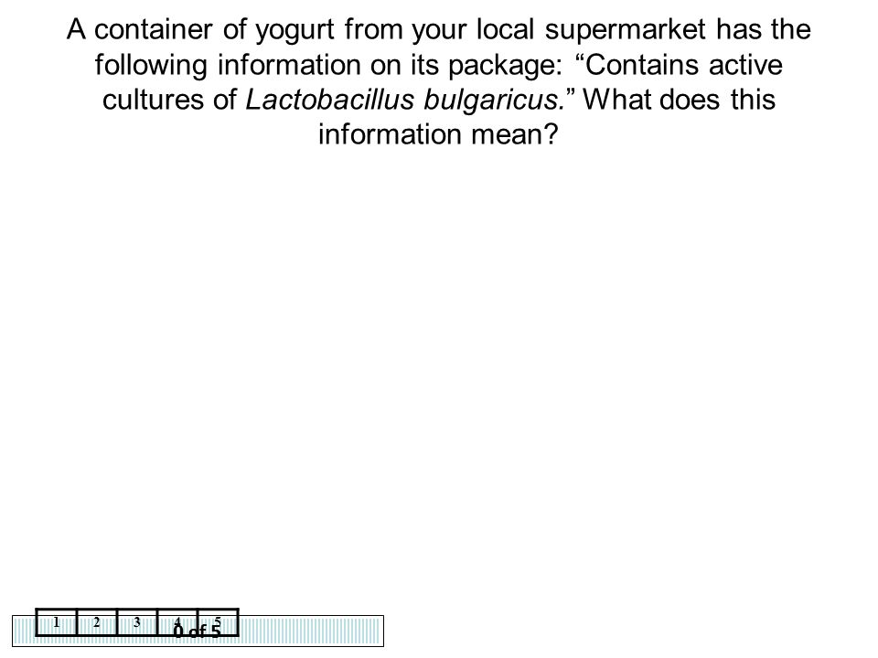 A container of yogurt from your local supermarket has the following information on its package: Contains active cultures of Lactobacillus bulgaricus. What does this information mean