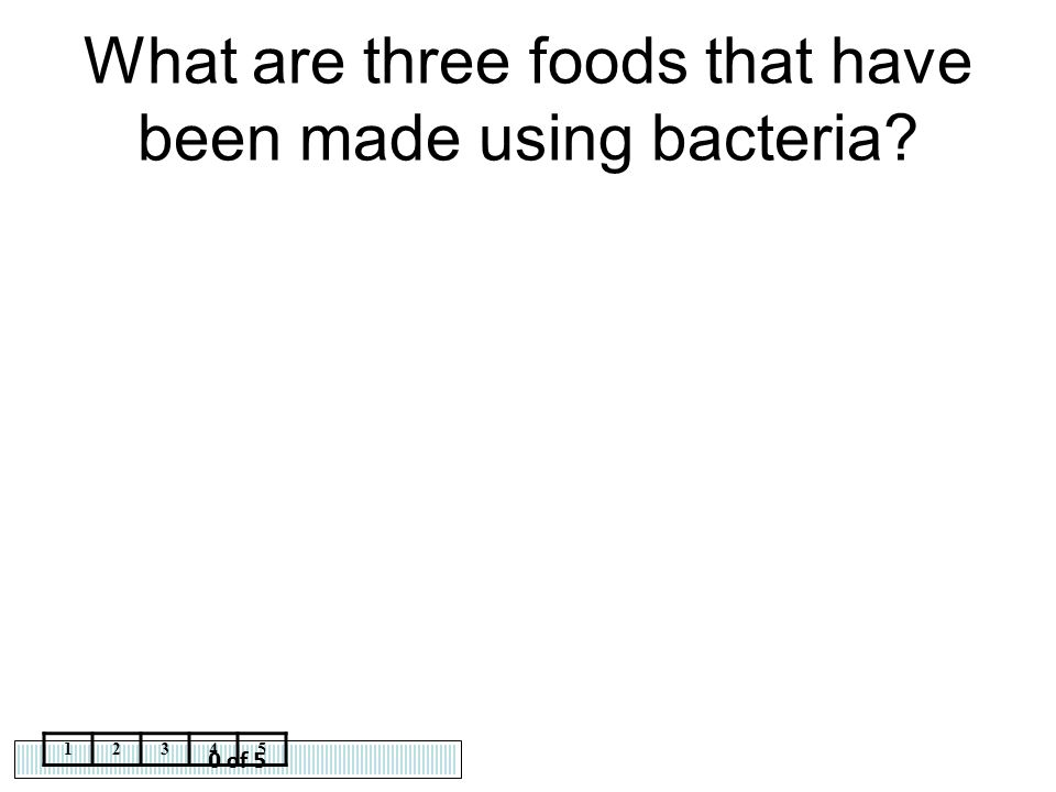 What are three foods that have been made using bacteria