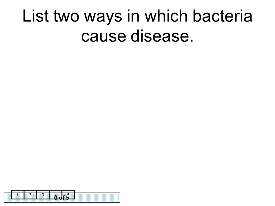List two ways in which bacteria cause disease.