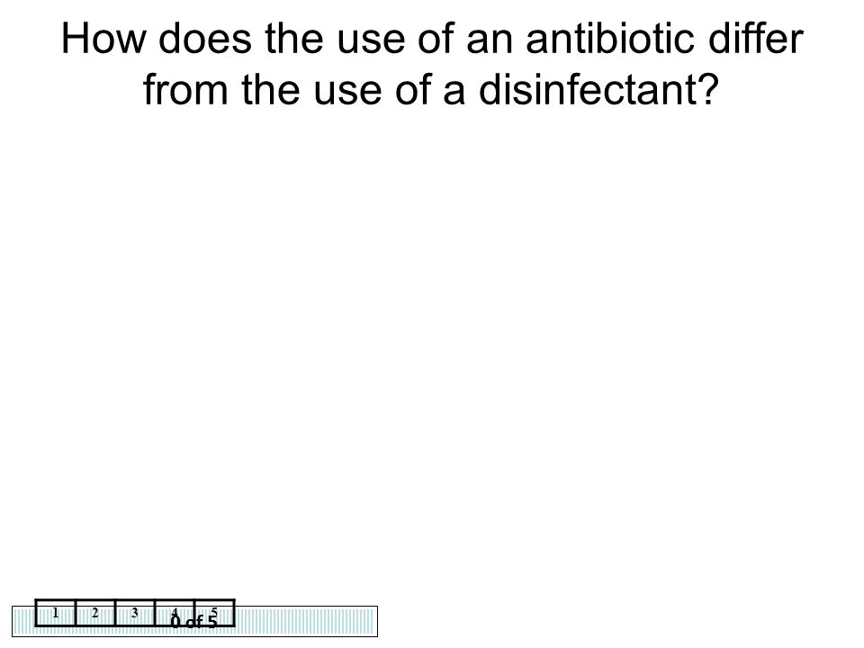 How does the use of an antibiotic differ from the use of a disinfectant