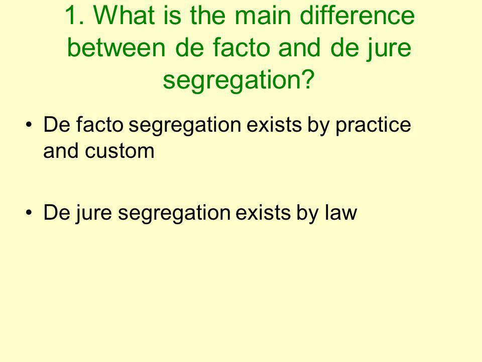 1. What is the main difference between de facto and de jure segregation