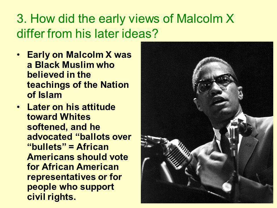 3. How did the early views of Malcolm X differ from his later ideas
