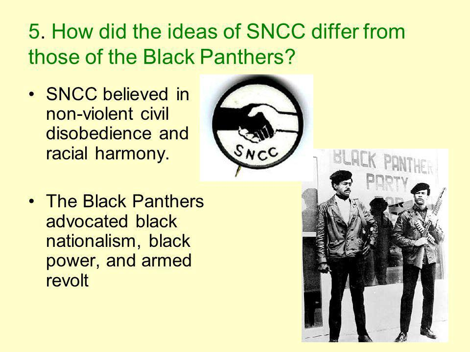 5. How did the ideas of SNCC differ from those of the Black Panthers