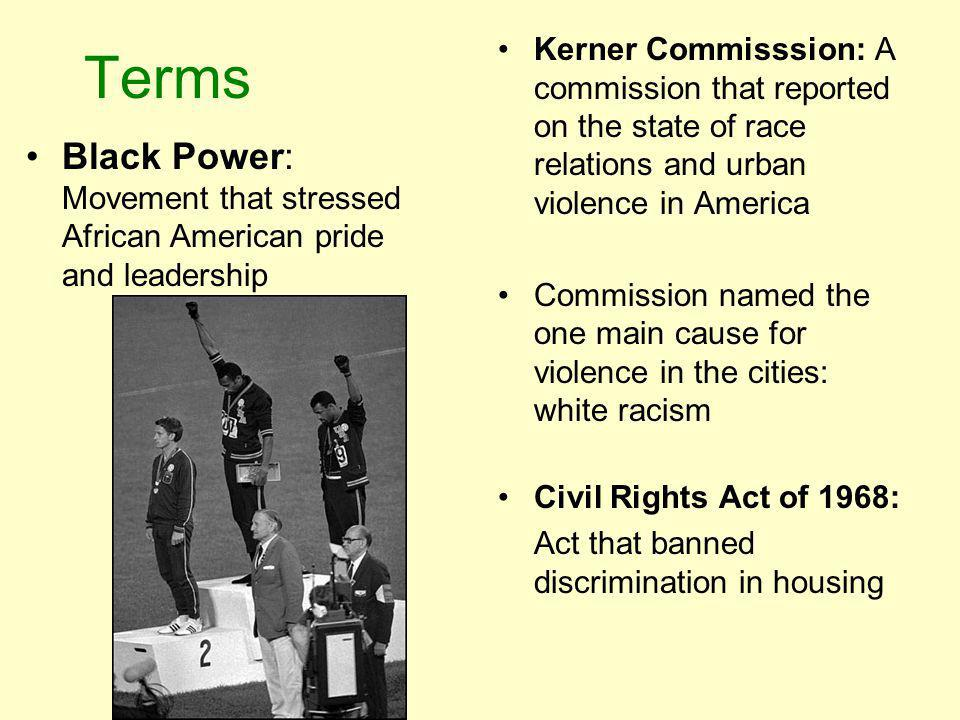 Terms Kerner Commisssion: A commission that reported on the state of race relations and urban violence in America.