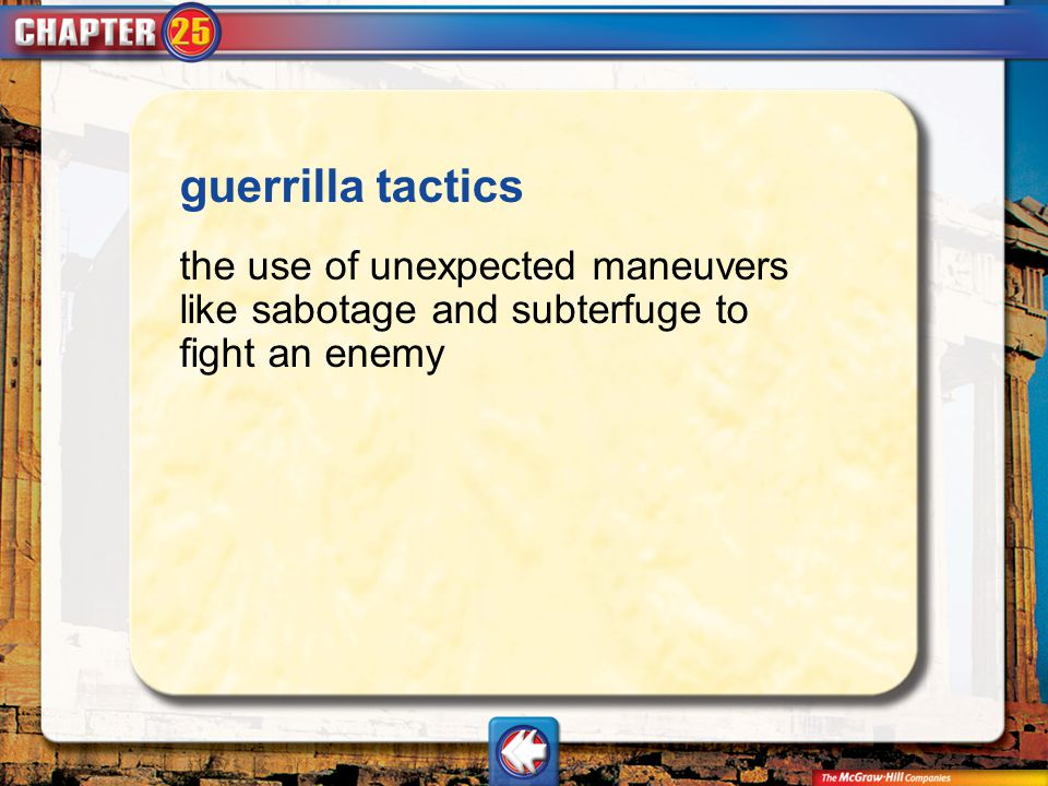 guerrilla tactics the use of unexpected maneuvers like sabotage and subterfuge to fight an enemy.