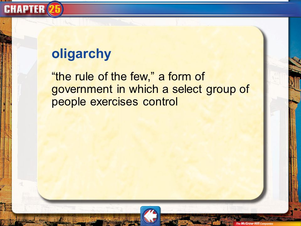 oligarchy the rule of the few, a form of government in which a select group of people exercises control.