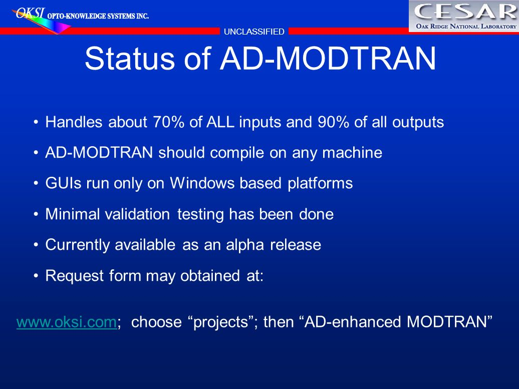 Status of AD-MODTRAN Handles about 70% of ALL inputs and 90% of all outputs. AD-MODTRAN should compile on any machine.