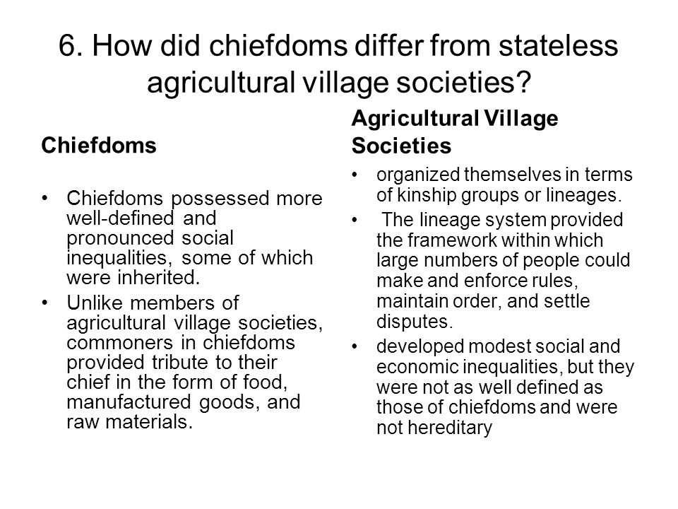 6. How did chiefdoms differ from stateless agricultural village societies