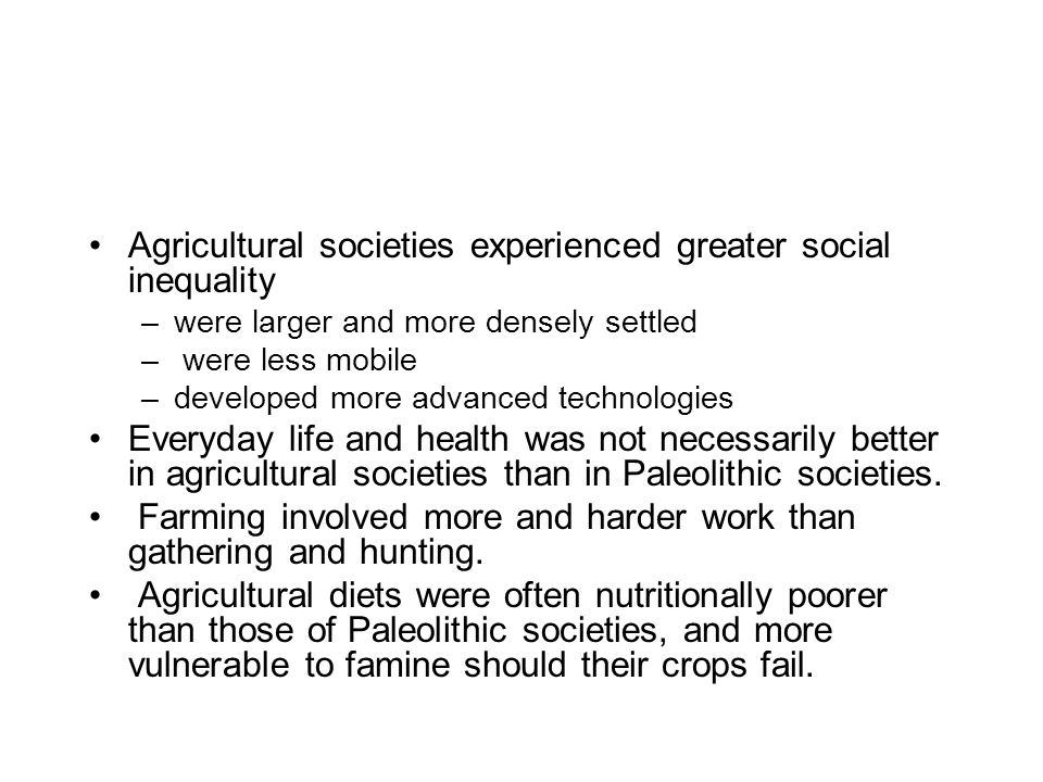 Agricultural societies experienced greater social inequality