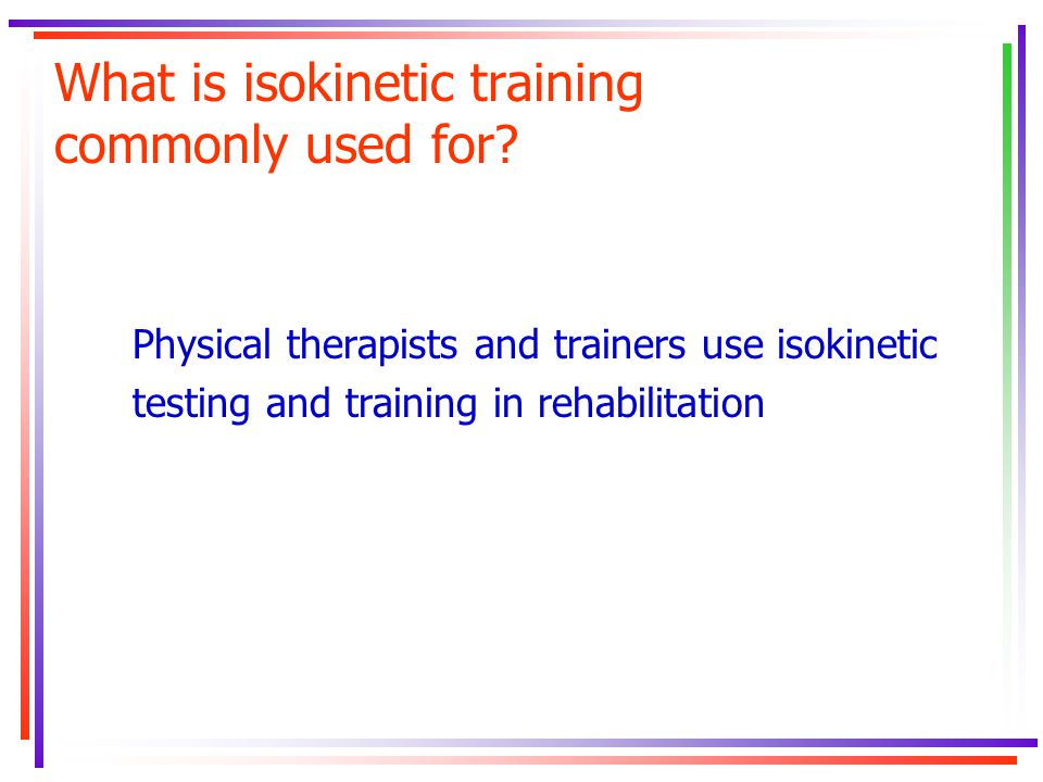 What is isokinetic training commonly used for
