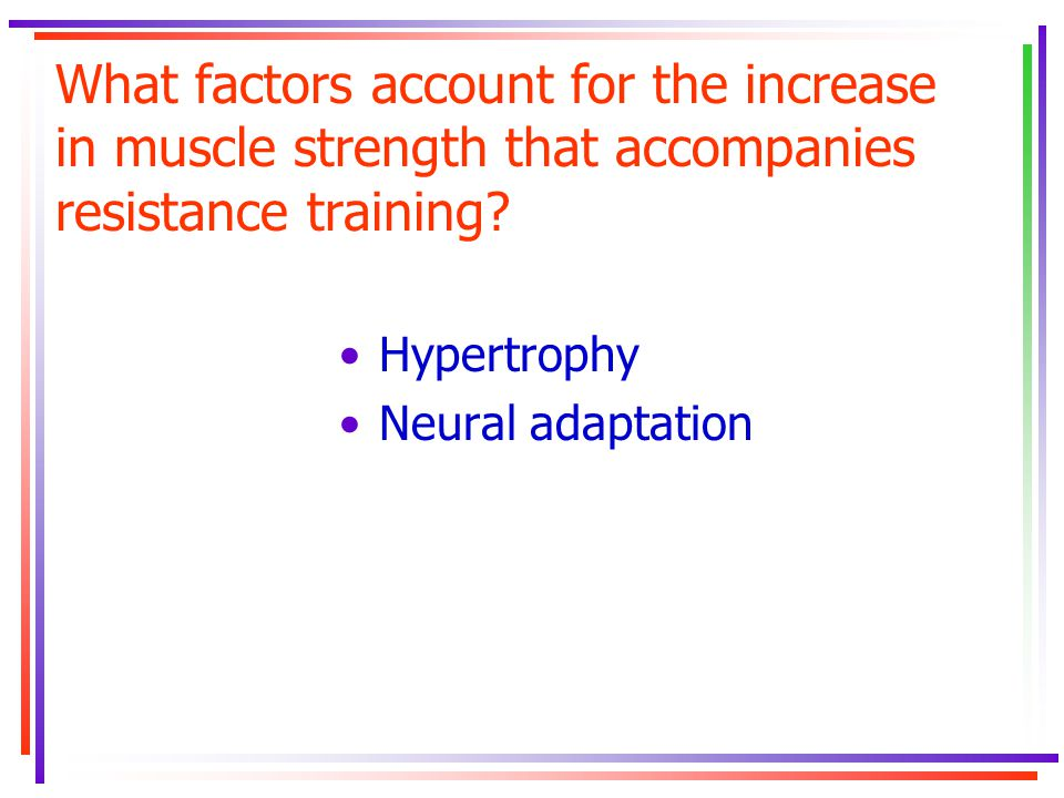 What factors account for the increase in muscle strength that accompanies resistance training