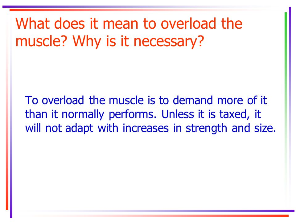 What does it mean to overload the muscle Why is it necessary