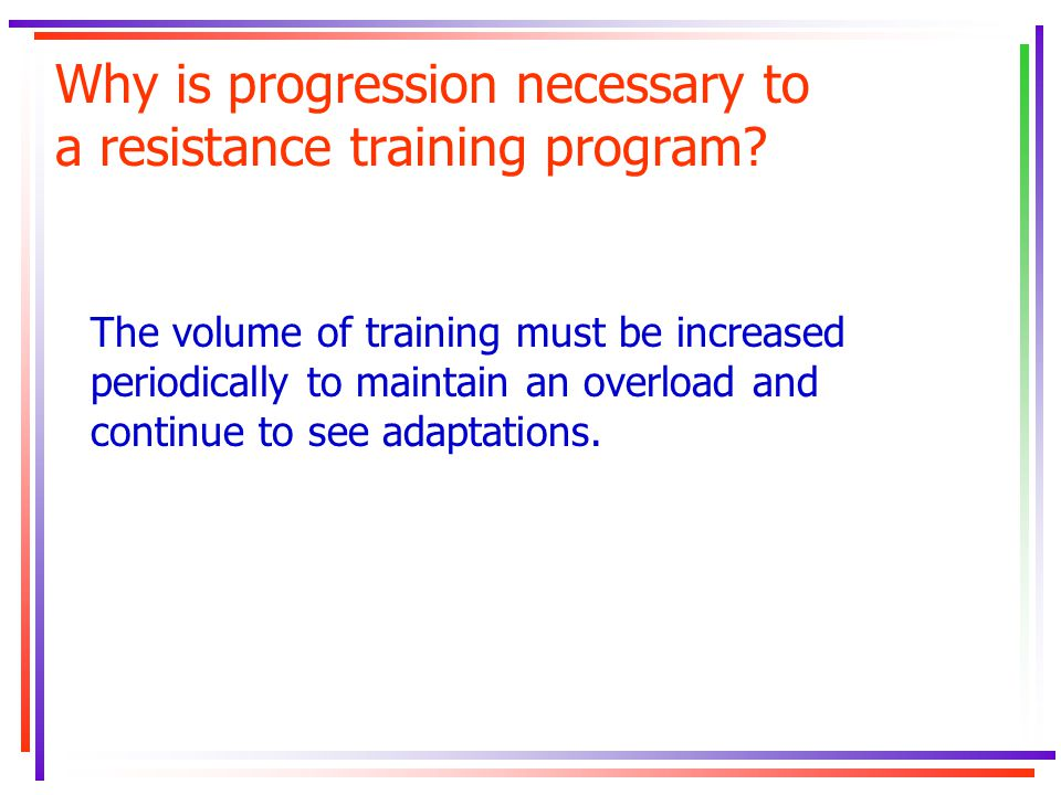 Why is progression necessary to a resistance training program