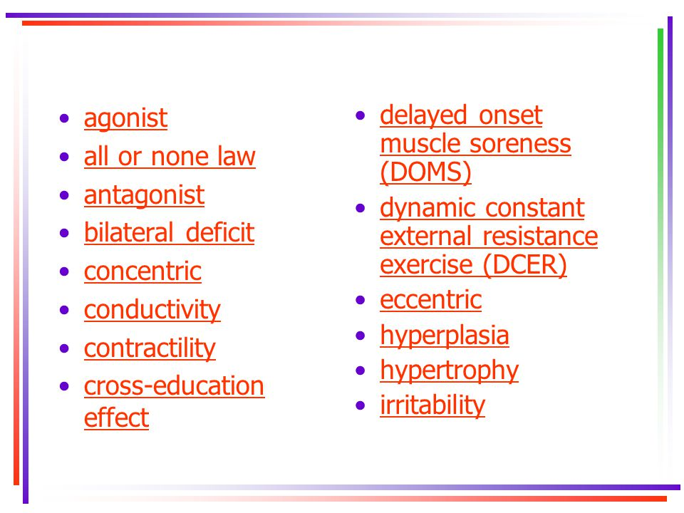 agonist all or none law. antagonist. bilateral deficit. concentric. conductivity. contractility.