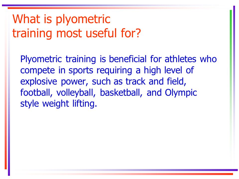 What is plyometric training most useful for