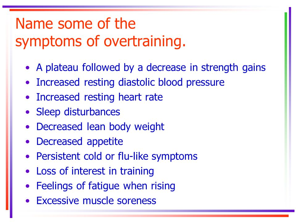 Name some of the symptoms of overtraining.