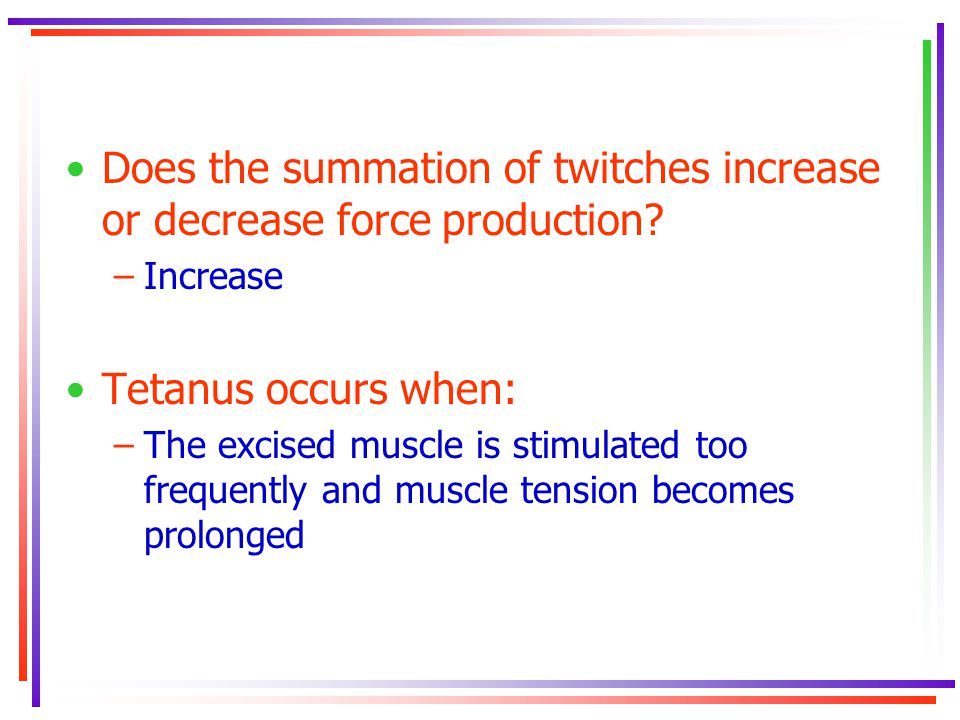 Does the summation of twitches increase or decrease force production