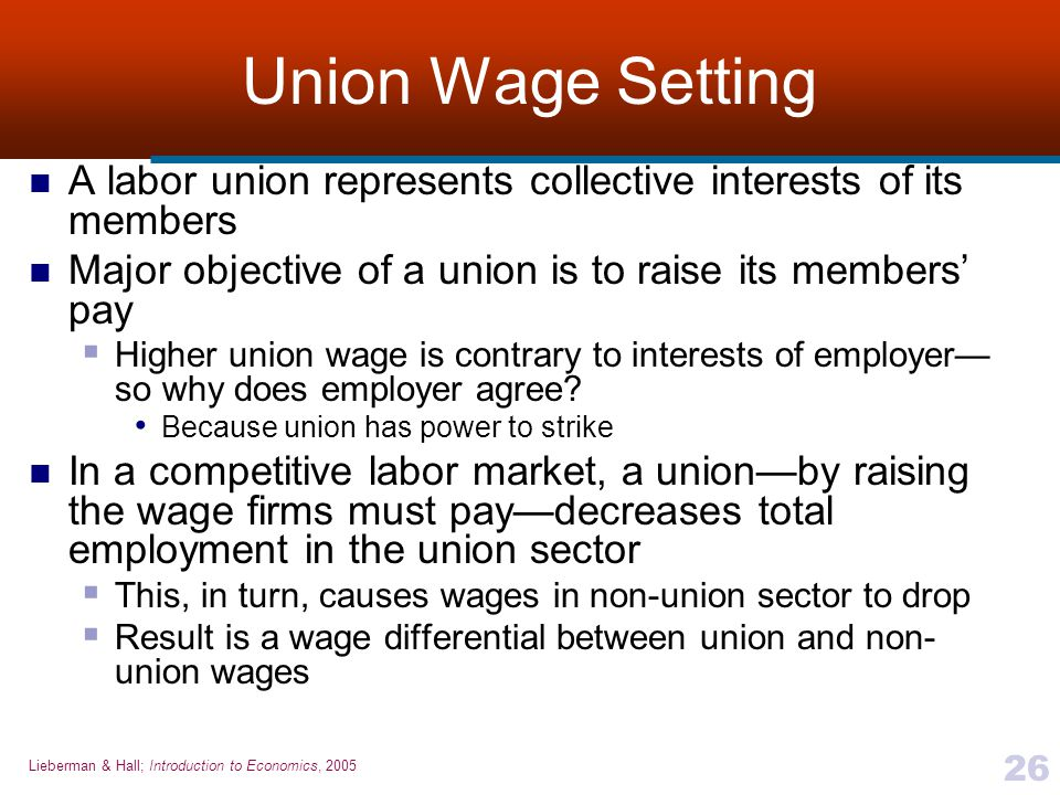 Union Wage Setting A labor union represents collective interests of its members. Major objective of a union is to raise its members' pay.