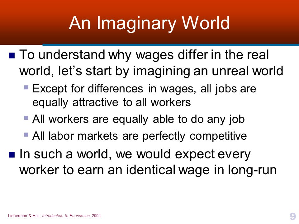 An Imaginary World To understand why wages differ in the real world, let's start by imagining an unreal world.