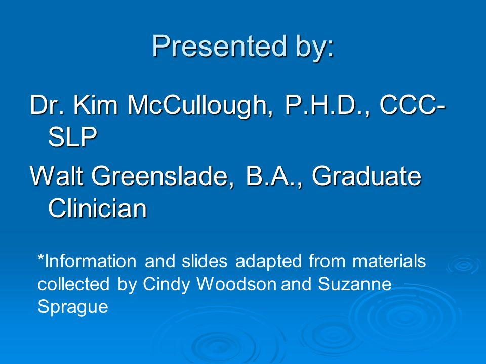 Presented by: Dr. Kim McCullough, P.H.D., CCC-SLP