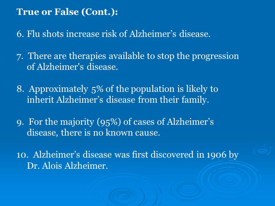 True or False (Cont.): Flu shots increase risk of Alzheimer's disease.