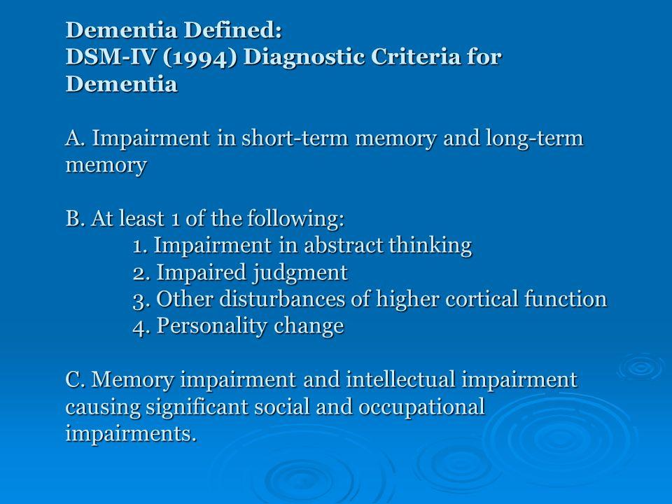 Dementia Defined: DSM-IV (1994) Diagnostic Criteria for Dementia A