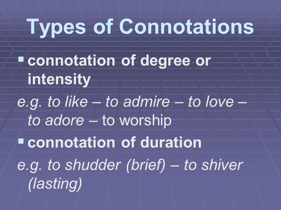 Types of Connotations connotation of degree or intensity