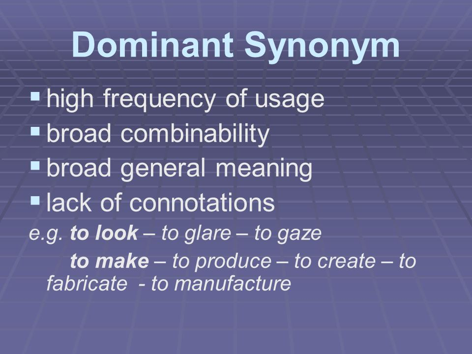 Dominant Synonym high frequency of usage broad combinability