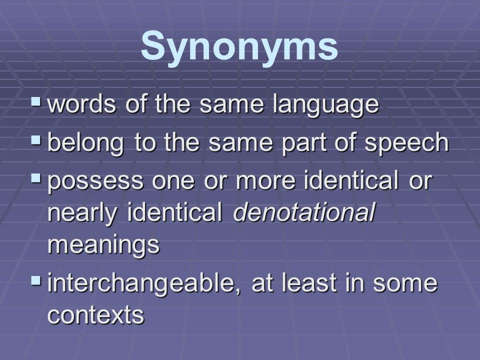 Synonyms words of the same language belong to the same part of speech