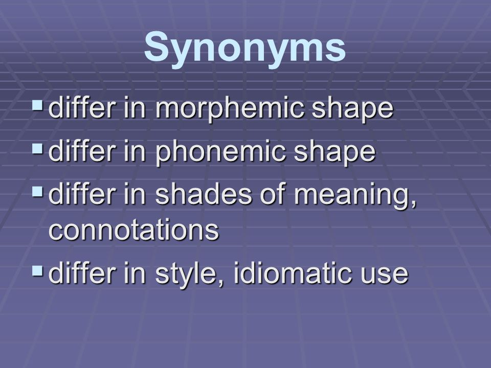 Synonyms differ in morphemic shape differ in phonemic shape