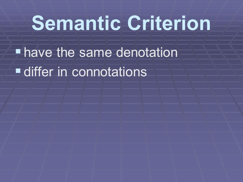 Semantic Criterion have the same denotation differ in connotations